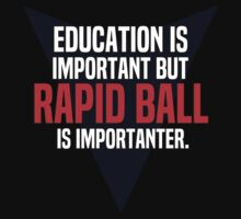Education is important! But Rapid ball is importanter. by margdbrown