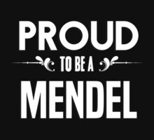 Proud to be a Mendel. Show your pride if your last name or surname is Mendel by mjones7778