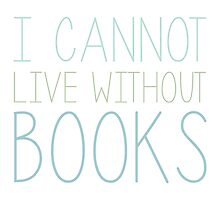 I Cannot Live Without Books - Blue/Green by bboutique