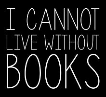I Cannot Live Without Books (inverted) by bboutique