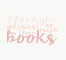I Love You Almost As Much As I Love Books by bboutique