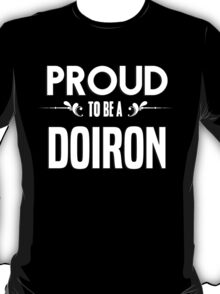Proud to be a Doiron. Show your pride if your last name or surname is Doiron T-Shirt