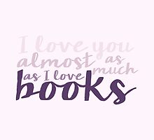 I Love You Almost As Much As I Love Books - Purple by bboutique