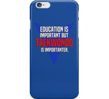 Education is important! But Taekwondo is importanter. iPhone Case/Skin