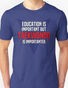 Education is important! But Taekwondo is importanter. T-Shirt