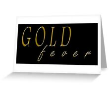 Gold Fever Greeting Card