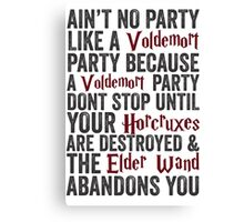 Ain't No Party Like A Voldemort Party Because A Voldemort Party Don't Stop Until Your Horcruxes Are Destroyed & The Elder Wand Abandons You | Harry Potter Shirt! Canvas Print