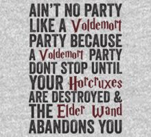 Ain't No Party Like A Voldemort Party Because A Voldemort Party Don't Stop Until Your Horcruxes Are Destroyed & The Elder Wand Abandons You | Harry Potter Shirt! by ABFTs