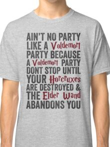 Ain't No Party Like A Voldemort Party Because A Voldemort Party Don't Stop Until Your Horcruxes Are Destroyed & The Elder Wand Abandons You | Harry Potter Shirt! Classic T-Shirt