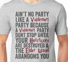 Ain't No Party Like A Voldemort Party Because A Voldemort Party Don't Stop Until Your Horcruxes Are Destroyed & The Elder Wand Abandons You | Harry Potter Shirt! Unisex T-Shirt