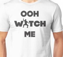 Ooh Watch Me Unisex T-Shirt