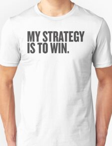 My Strategy Is To Win Unisex T-Shirt