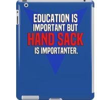 Education is important! But Hand sack is importanter. iPad Case/Skin