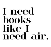 I Need Books Like I Need Air by bboutique