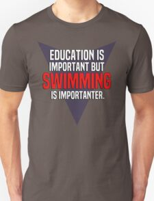 Education is important! But Swimming is importanter. T-Shirt