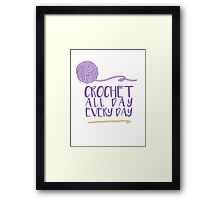 Crochet All Day Every Day Framed Print