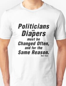 POLITICIANS AND DIAPERS MUST BE CHANGED OFTEN T-Shirt