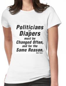 POLITICIANS AND DIAPERS MUST BE CHANGED OFTEN Womens Fitted T-Shirt