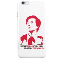 Be the CHANG you wish to see in THE WORLD. iPhone Case/Skin