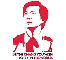 Be the CHANG you wish to see in THE WORLD. Photographic Print