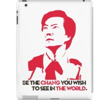Be the CHANG you wish to see in THE WORLD. iPad Case/Skin