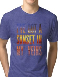Ive Got a Sunset In My Veins Thicker Tri-blend T-Shirt