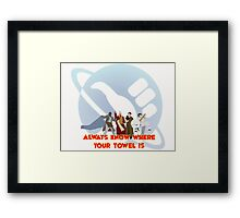 Always know where your towel is Framed Print