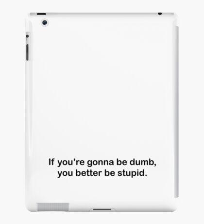 Dumb Stupid iPad Case/Skin