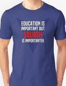 Education is important! But Squash is importanter. T-Shirt