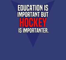 Education is important! But Hockey is importanter. T-Shirt