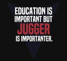 Education is important! But Jugger is importanter. by margdbrown
