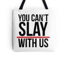 You can't slay with us. Tote Bag
