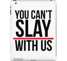 You can't slay with us. iPad Case/Skin