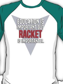 Education is important! But Racket is importanter. T-Shirt