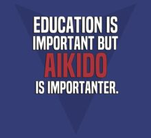 Education is important! But Aikido is importanter. by margdbrown