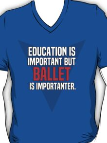 Education is important! But Ballet is importanter. T-Shirt