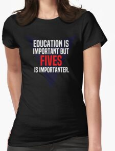Education is important! But Fives is importanter. T-Shirt