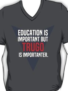 Education is important! But Trugo is importanter. T-Shirt