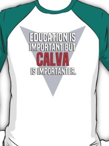 Education is important! But Calva is importanter. T-Shirt