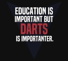 Education is important! But Darts is importanter. by margdbrown