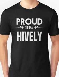 Proud to be a Hively. Show your pride if your last name or surname is Hively T-Shirt
