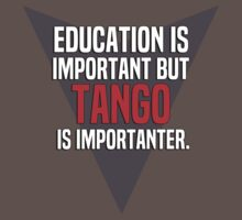 Education is important! But Tango is importanter. by margdbrown