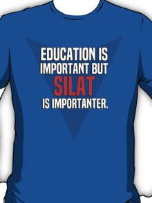 Education is important! But Silat is importanter. T-Shirt