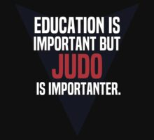 Education is important! But Judo is importanter. by margdbrown