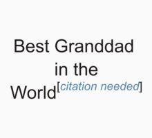 Best Granddad in the World - Citation Needed! by lyricalshirts