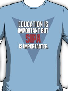 Education is important! But Sipa is importanter. T-Shirt