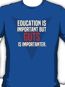 Education is important! But Guts is importanter. T-Shirt