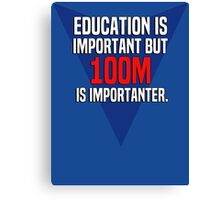 Education is important! But 100m is importanter. Canvas Print
