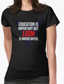 Education is important! But 100m is importanter. T-Shirt