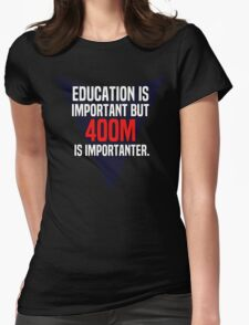 Education is important! But 400m is importanter. T-Shirt